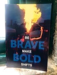 Be Brave Make Bold Shifts